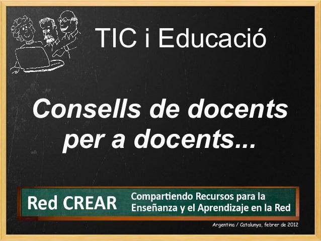 TIC i Educació Consellsdedocents peradocents... Argentina / Catalunya, febrer de 2012