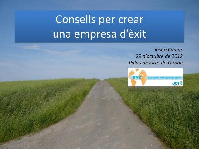 Consells per crearuna empresa d'èxit                          Josep Comas                 29 d'octubre de 2012            ...