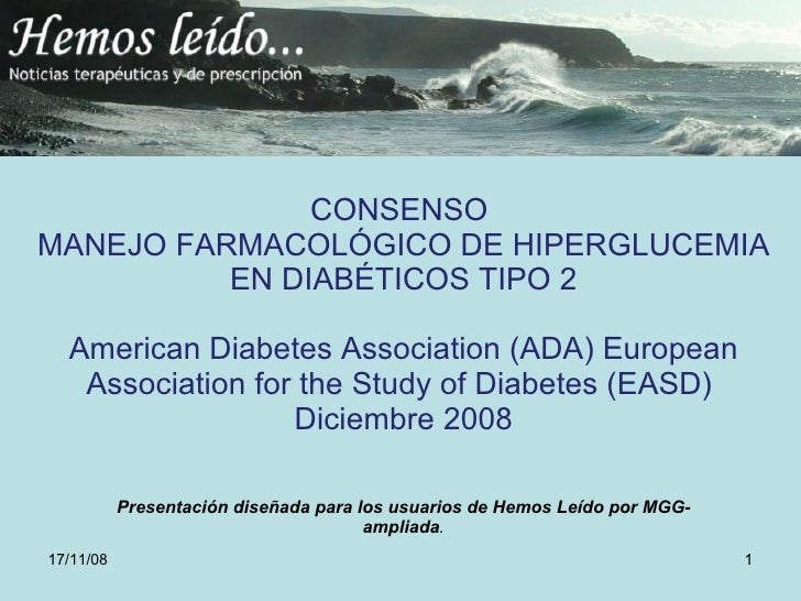CONSENSO  MANEJO FARMACOLÓGICO DE HIPERGLUCEMIA EN DIABÉTICOS TIPO 2 American Diabetes Association (ADA) European Associat...
