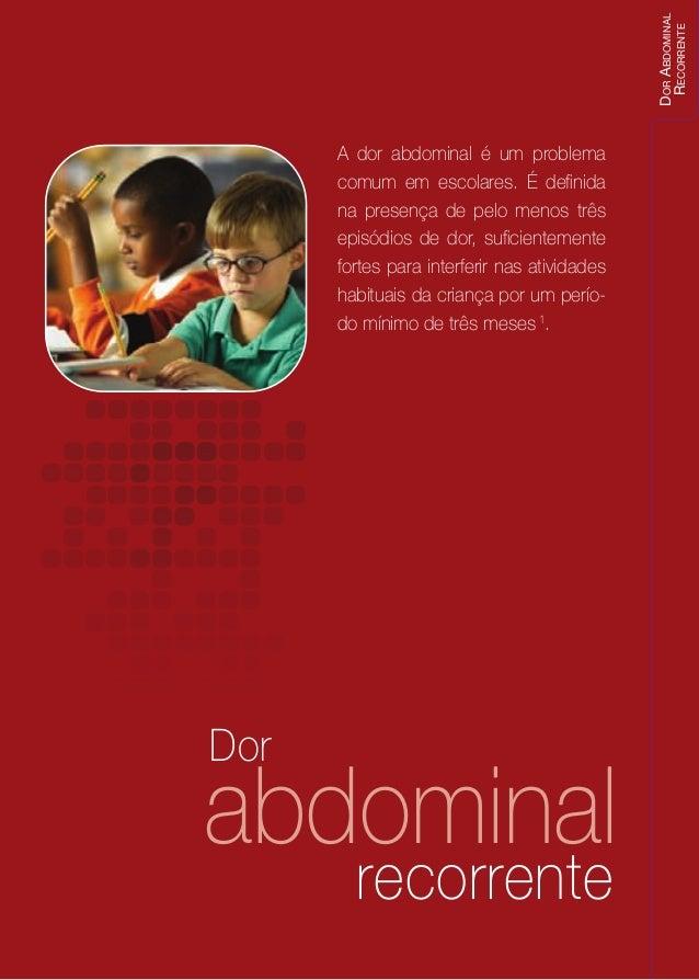 DorrecorrenteabdominalA dor abdominal é um problemacomum em escolares. É definidana presença de pelo menos trêsepisódios d...