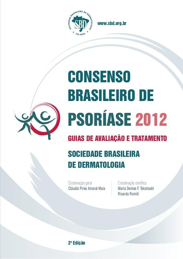www.sbd.org.br 2a Edição www.sbd.org.br CONSENSO BRASILEIRO DE PSORÍASE 2012 CONSENSOBRASILEIRODEPSORÍASE2012GUIASDEAVALIA...