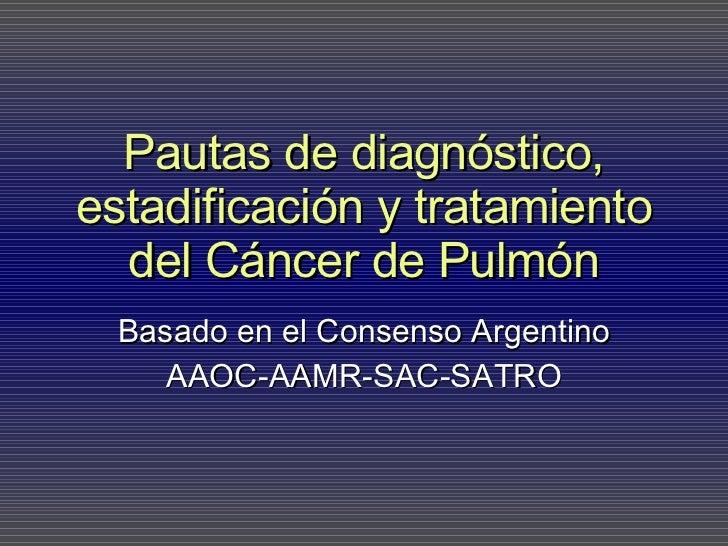 Pautas de diagnóstico, estadificación y tratamiento del Cáncer de Pulmón Basado en el Consenso Argentino AAOC-AAMR-SAC-SATRO