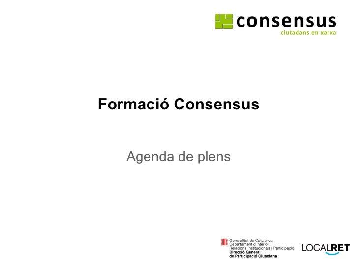 Formació Consensus Agenda de plens amb el suport de:
