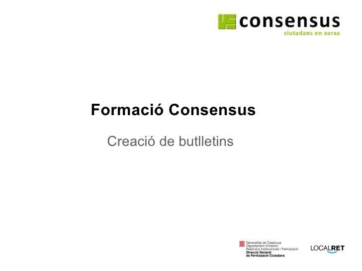 Formació Consensus Creació de butlletins amb el suport de: