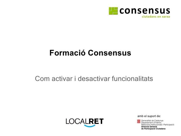 Formació Consensus Com activar i desactivar funcionalitats amb el suport de: