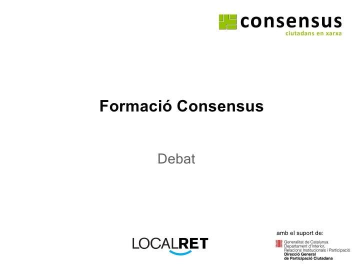 Formació Consensus Debat amb el suport de: