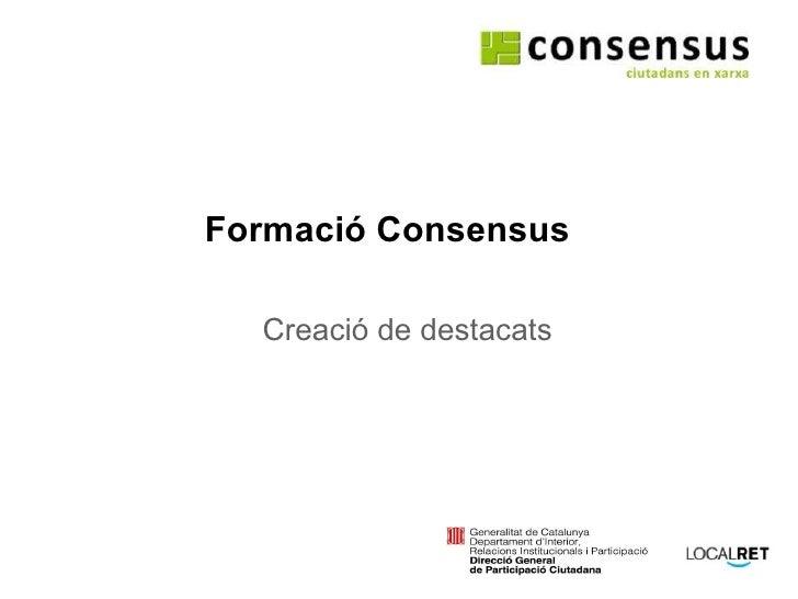 Formació Consensus Creació de destacats amb el suport de: