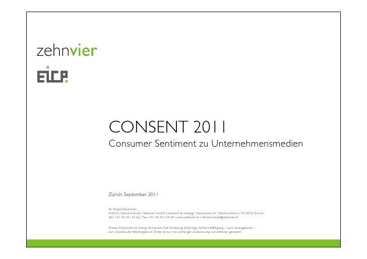 CONSENT 2011Consumer Sentiment zu UnternehmensmedienZürich, September 2011Ihr Ansprechpartner:Prof. Dr. Clemens Koob | zeh...