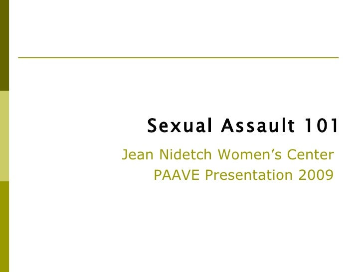 Sexual Assault 101Jean Nidetch Women's Center    PAAVE Presentation 2009