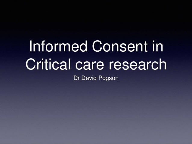 Informed Consent in Critical care research Dr David Pogson