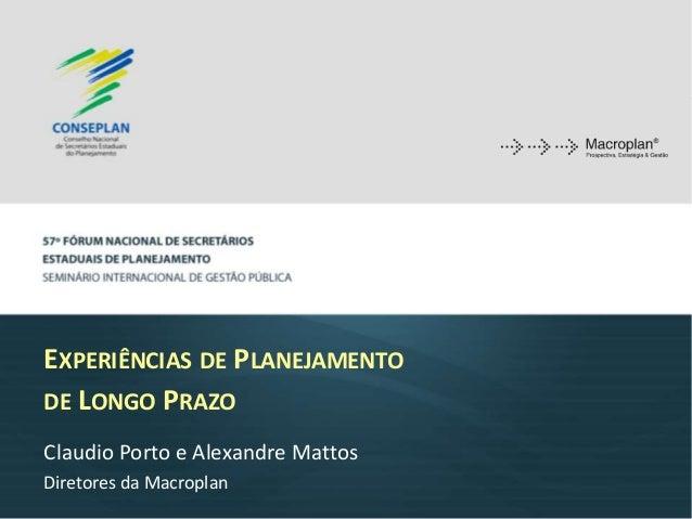 EXPERIÊNCIAS DE PLANEJAMENTO DE LONGO PRAZO Claudio Porto e Alexandre Mattos Diretores da Macroplan