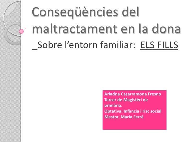 Conseqüències del maltractament en la dona<br />_Sobre l'entorn familiar:  ELS FILLS<br />