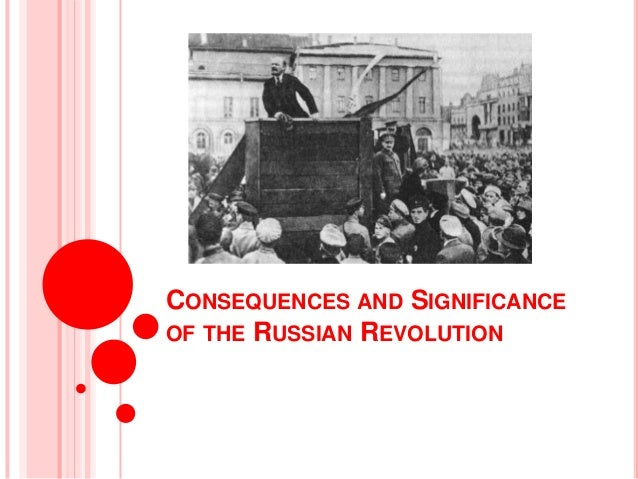 CONSEQUENCES AND SIGNIFICANCEOF THE RUSSIAN REVOLUTION