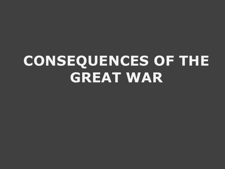 CONSEQUENCES OF THE GREAT WAR