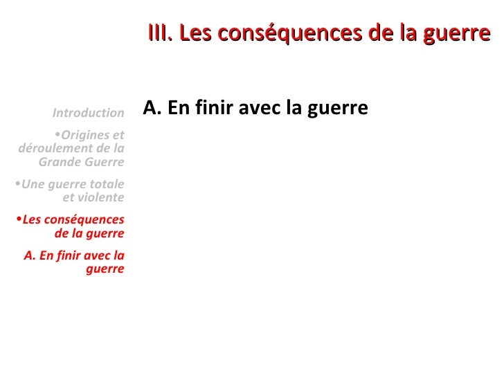 III. Les conséquences de la guerre <ul><li>A. En finir avec la guerre </li></ul><ul><li>Introduction </li></ul><ul><li>Ori...
