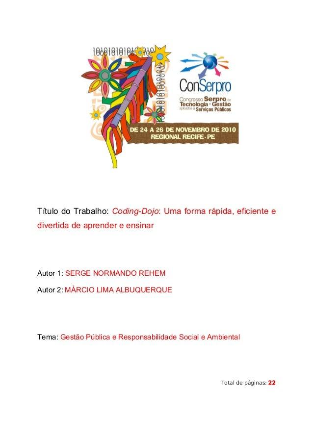 Título do Trabalho: Coding-Dojo: Uma forma rápida, eficiente e divertida de aprender e ensinar Autor 1: SERGE NORMANDO REH...