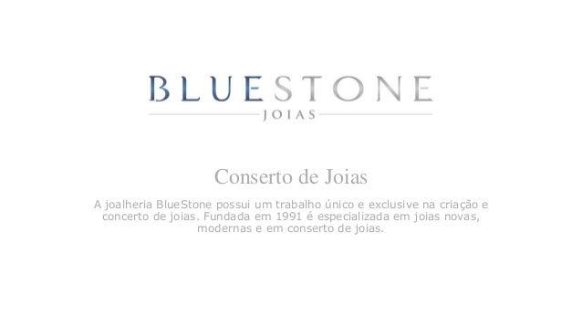 Conserto de Joias A joalheria BlueStone possui um trabalho único e exclusive na criação e concerto de joias. Fundada em 19...
