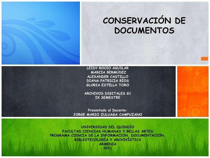 CONSERVACIÓN DE  DOCUMENTOS<br />LEIDY ROCÍO AGUILAR MARCIA BERMÚDEZ ALEXANDER CASTILLO DIANA PATRICIA RÍOS GLORIA E...