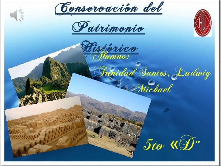 Conservación del Patrimonio Histórico Alumno: Trinidad Santos, Ludwig Michael 5to «D»