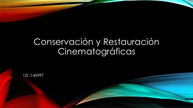 Conservación y RestauraciónCinematográficasI.D: 145997