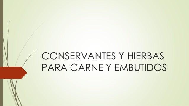 CONSERVANTES Y HIERBAS PARA CARNE Y EMBUTIDOS