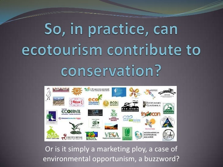 So, in practice, can ecotourism contribute to conservation?<br />Or is it simply a marketing ploy, a case of environmental...