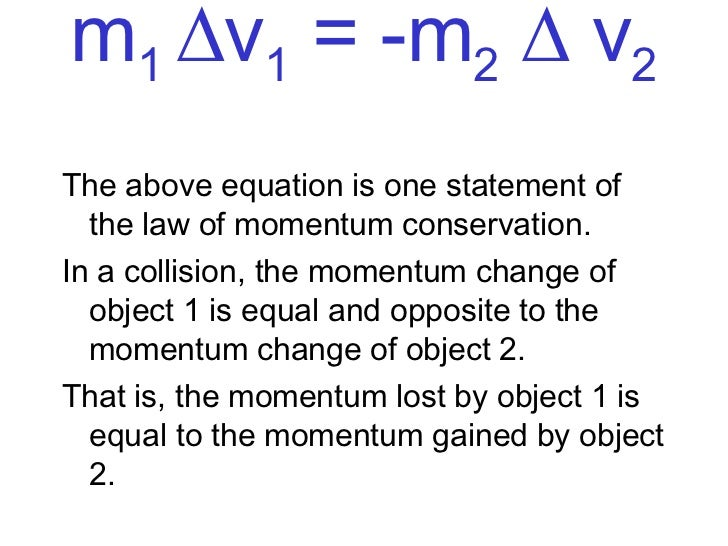 an analysis of the law of conservation of momentum in physics The law of conservation of momentum says that the momentum before an event must be the same as the amount after due to its constant conservation it is an element of the law of inertia momentum is an object's mass multiplied by its velocity this is expressed in a formula that reads p = mv it has.