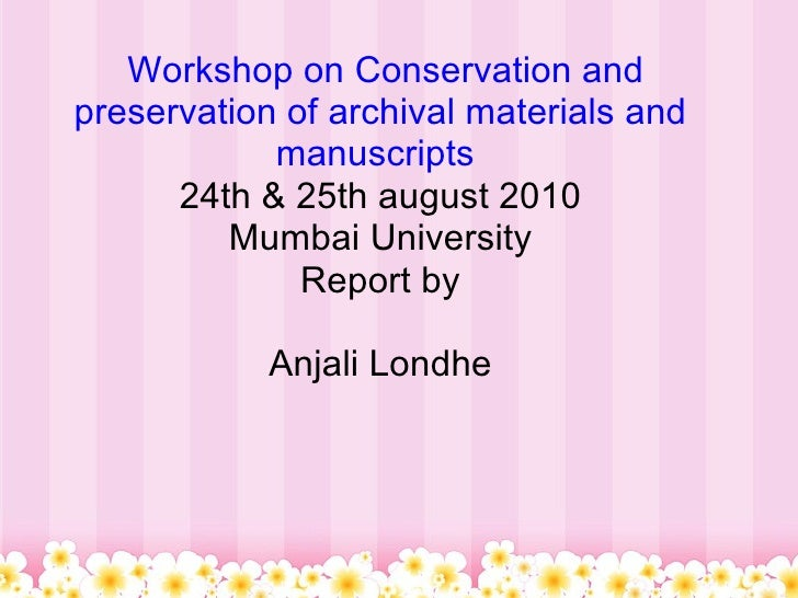 Workshop on Conservation and preservation of archival materials and manuscripts  24th & 25th august 2010 Mumbai Universi...