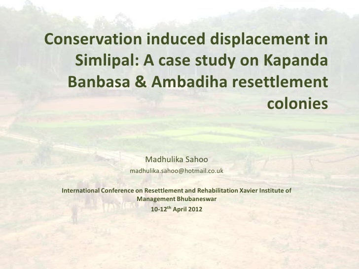 Conservation induced displacement in   Simlipal: A case study on Kapanda  Banbasa & Ambadiha resettlement                 ...