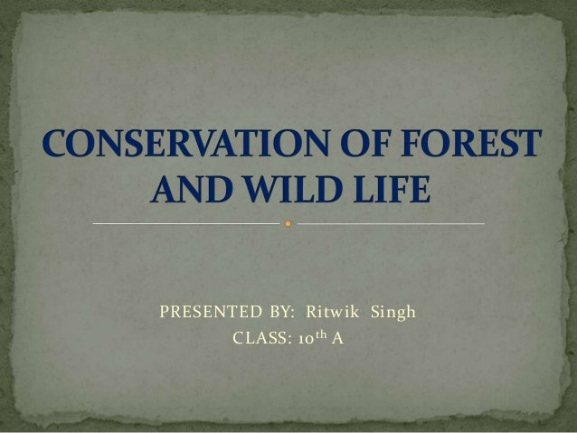 Conservation of forest and wild life 2anuj