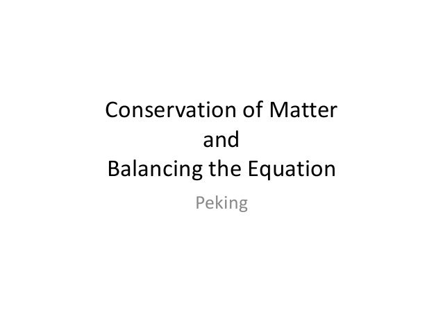 Conservation of Matter and Balancing the Equation Peking