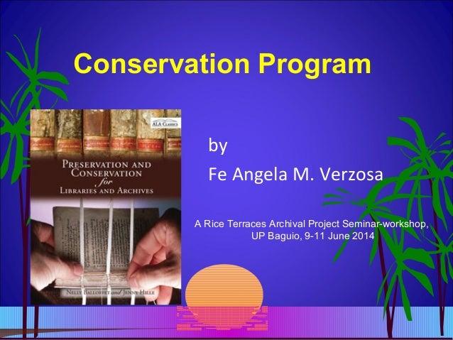 Conservation Program by Fe Angela M. Verzosa A Rice Terraces Archival Project Seminar-workshop, UP Baguio, 9-11 June 2014