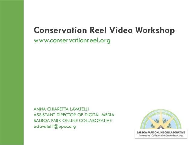Conservation Reel Video Workshop www.conservationreel.org  ANNA CHIARETTA LAVATELLI ASSISTANT DIRECTOR OF DIGITAL MEDIA BA...