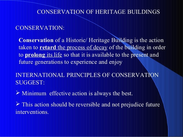 CONSERVATION OF HERITAGE BUILDINGSCONSERVATION:Conservation of a Historic/ Heritage Building is the actiontaken to retard ...