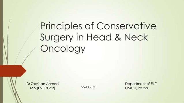Principles of Conservative Surgery in Head & Neck Oncology Dr Zeeshan Ahmad M.S.(ENT,PGY2) Department of ENT NMCH, Patna.2...