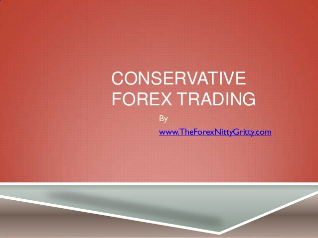 CONSERVATIVEFOREX TRADING    By    www.TheForexNittyGritty.com