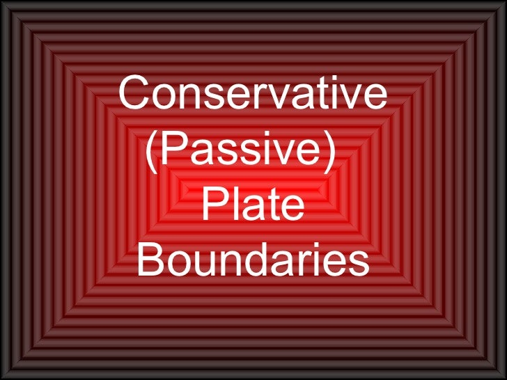 Conservative  (Passive)    Plate  Boundaries