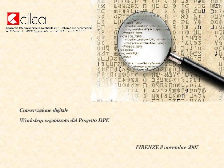FIRENZE 8 novembre 2007 Conservazione digitale  Workshop organizzato dal Progetto DPE