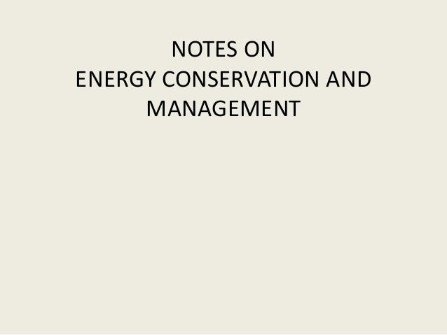 NOTES ON ENERGY CONSERVATION AND MANAGEMENT
