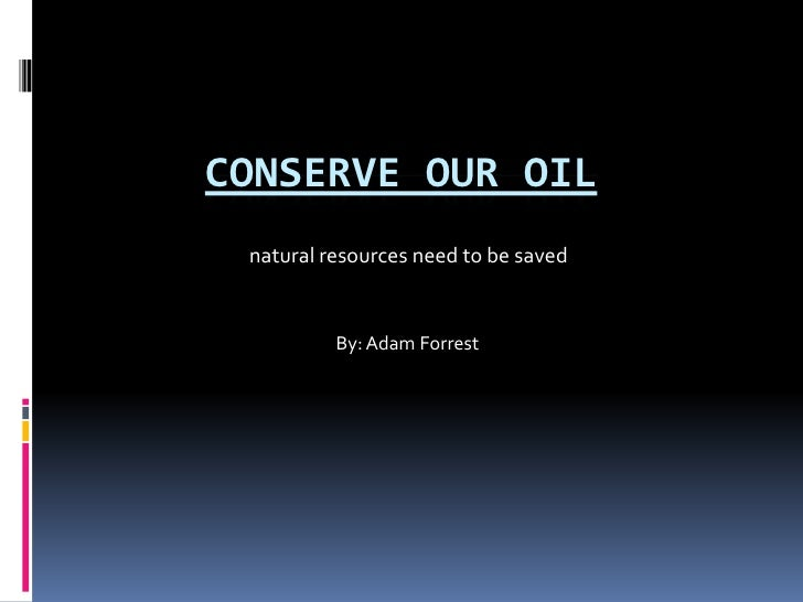 how to conserve the oil You'll also find useful tips on how to conserve energy and use oil and natural gas products in ways that protect you natural gas & oil.