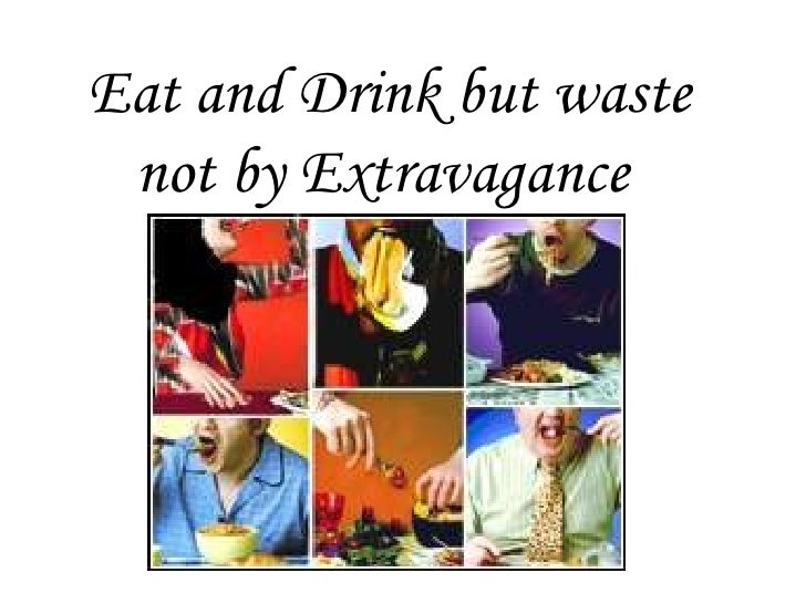 Eat and Drink but waste  not by Extravagance
