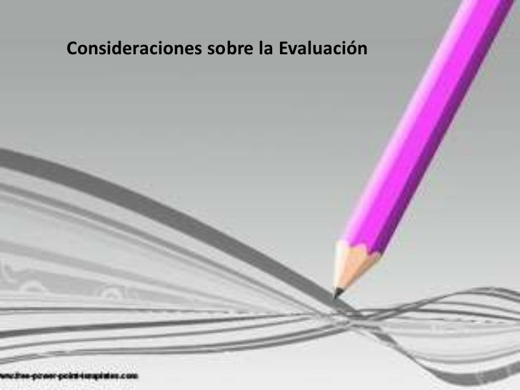 Consideraciones sobre la evaluación