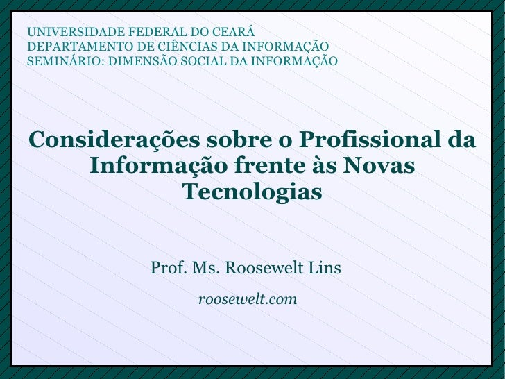 Considerações sobre o Profissional da Informação frente às Novas Tecnologias Prof. Ms. Roosewelt Lins  UNIVERSIDADE FEDERA...