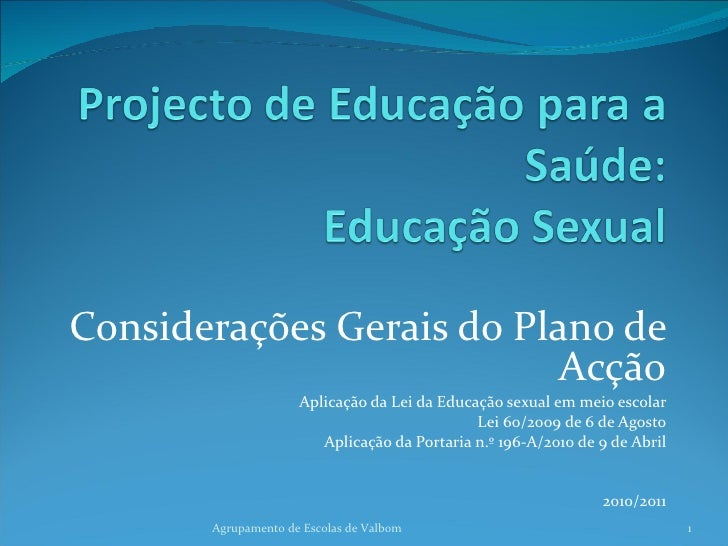 Considerações Gerais do Plano de Acção Aplicação da Lei da Educação sexual em meio escolar Lei 60/2009 de 6 de Agosto Apli...