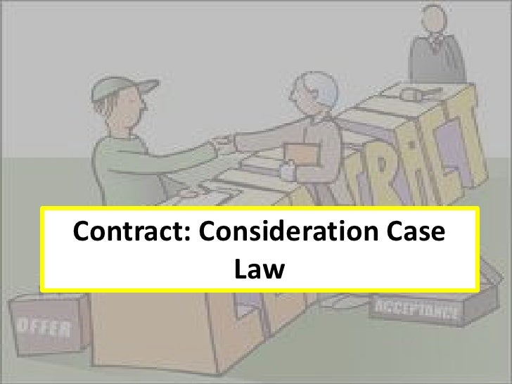 Contract: Consideration Case            Law