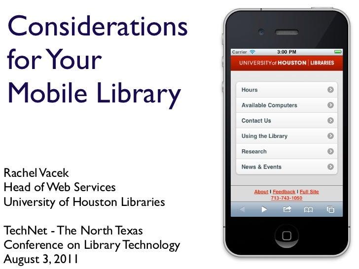 Considerationsfor YourMobile LibraryRachel VacekHead of Web ServicesUniversity of Houston LibrariesTechNet - The North Tex...