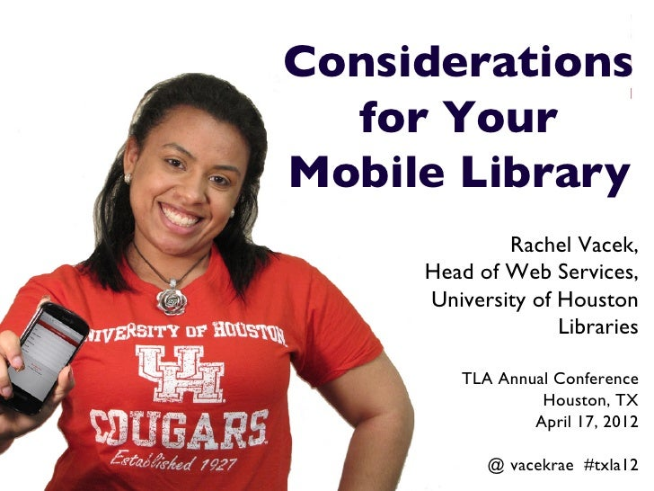 Considerations   for Your Mobile Library 	                   Rachel Vacek,	           Head of Web Services,	           Uni...