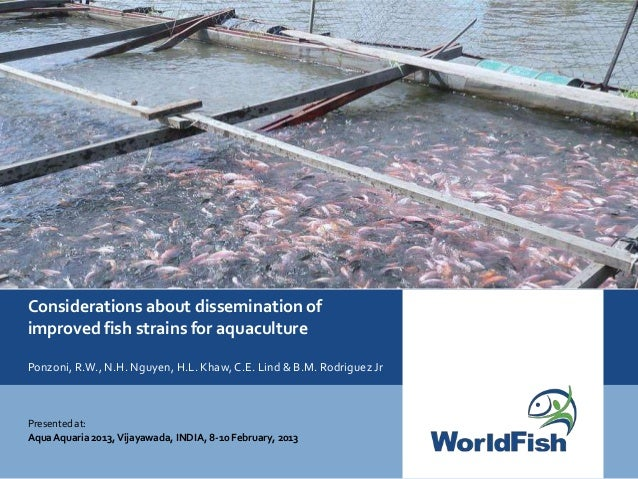 Considerations about dissemination ofimproved fish strains for aquaculturePonzoni, R.W., N.H. Nguyen, H.L. Khaw, C.E. Lind...