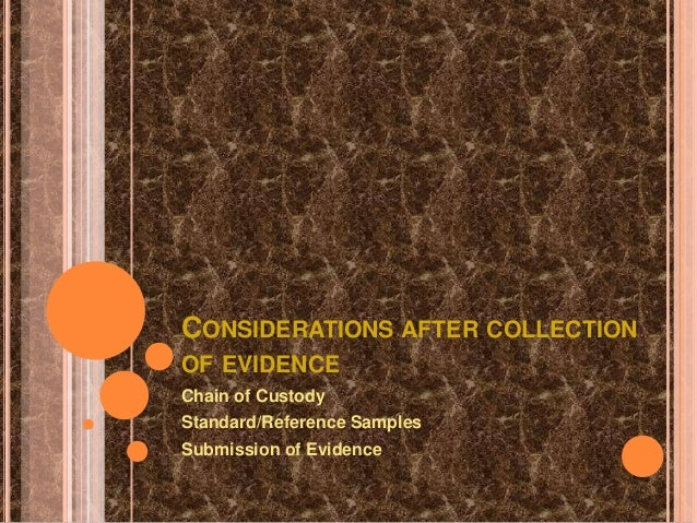 CONSIDERATIONS AFTER COLLECTIONOF EVIDENCEChain of CustodyStandard/Reference SamplesSubmission of Evidence