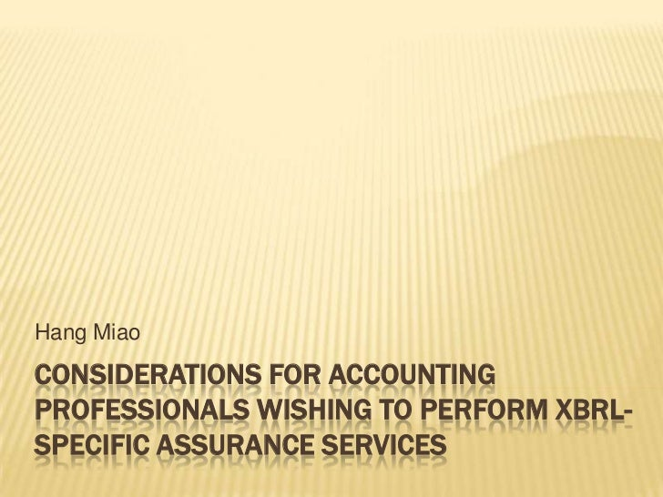 Considerations for Accounting Professionals Wishing to Perform XBRL-Specific Assurance Services<br />Hang Miao<br />